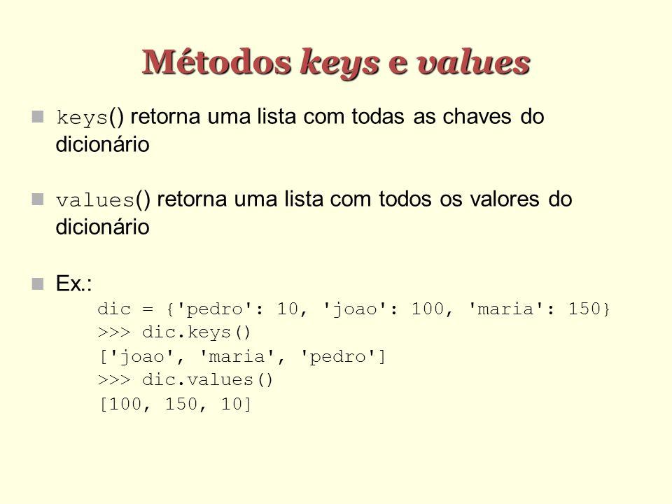 Métodos keys e values keys() retorna uma lista com todas as chaves do dicionário. values() retorna uma lista com todos os valores do dicionário.