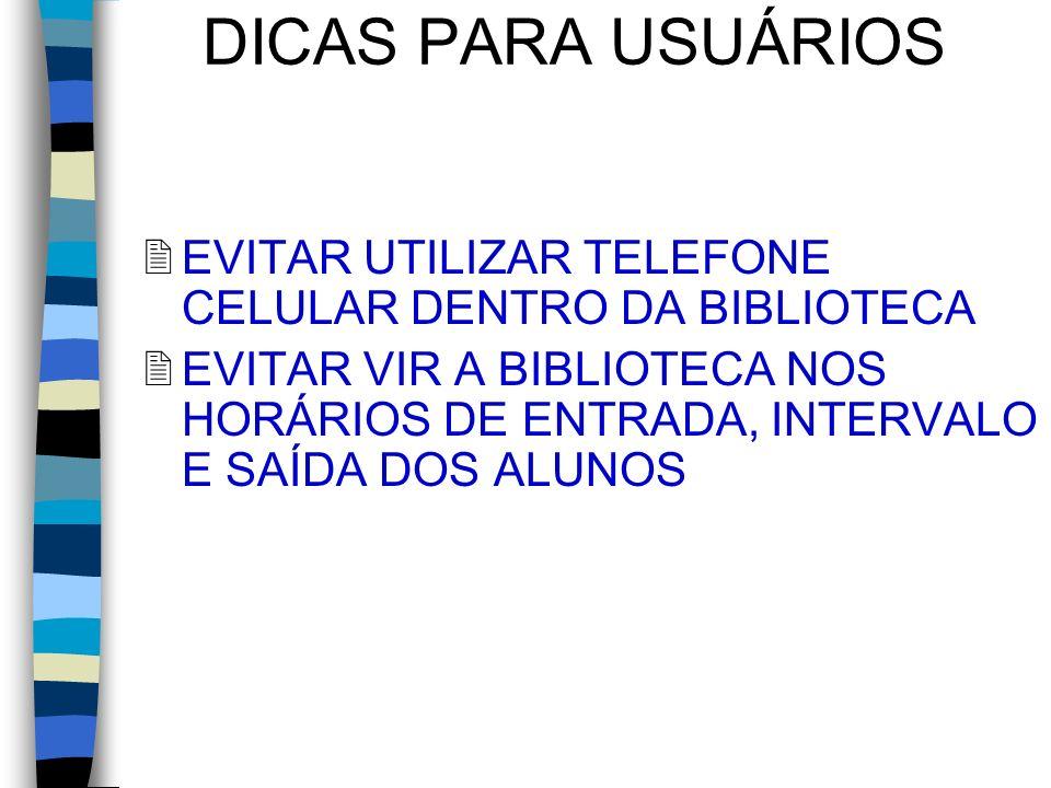 DICAS PARA USUÁRIOS EVITAR UTILIZAR TELEFONE CELULAR DENTRO DA BIBLIOTECA.