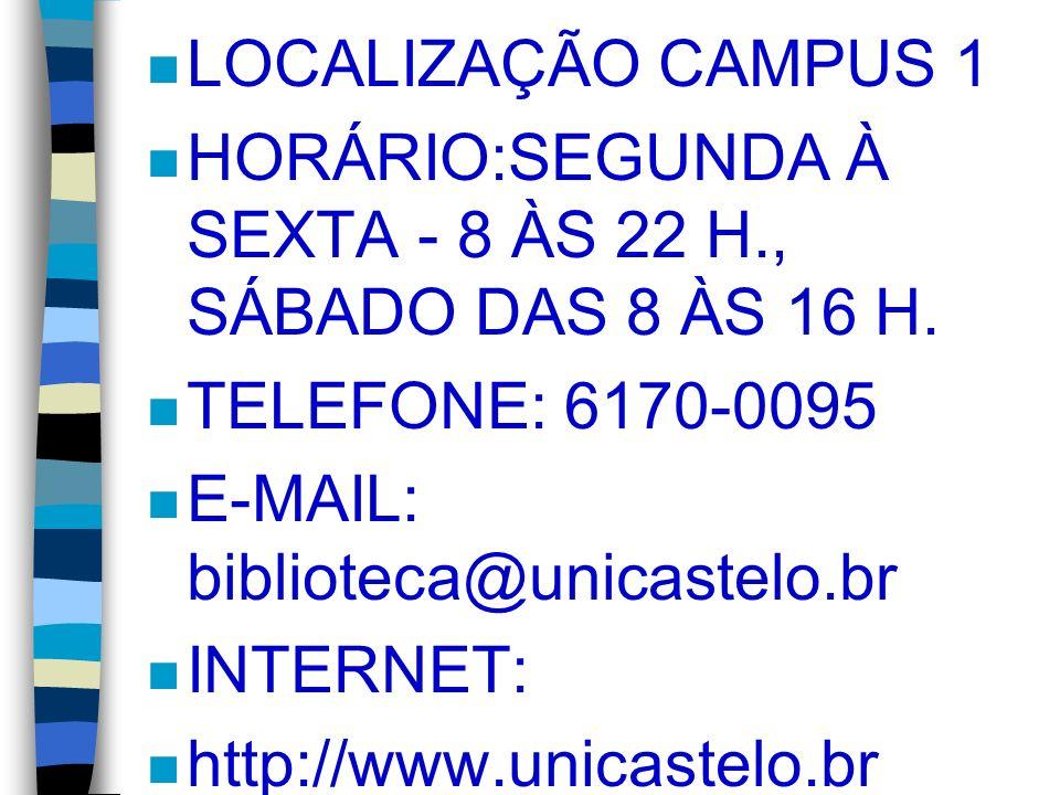 LOCALIZAÇÃO CAMPUS 1 HORÁRIO:SEGUNDA À SEXTA - 8 ÀS 22 H., SÁBADO DAS 8 ÀS 16 H. TELEFONE: 6170-0095.