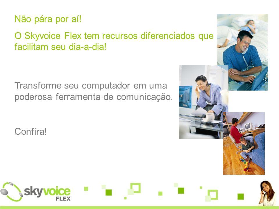 Não pára por aí! O Skyvoice Flex tem recursos diferenciados que facilitam seu dia-a-dia!