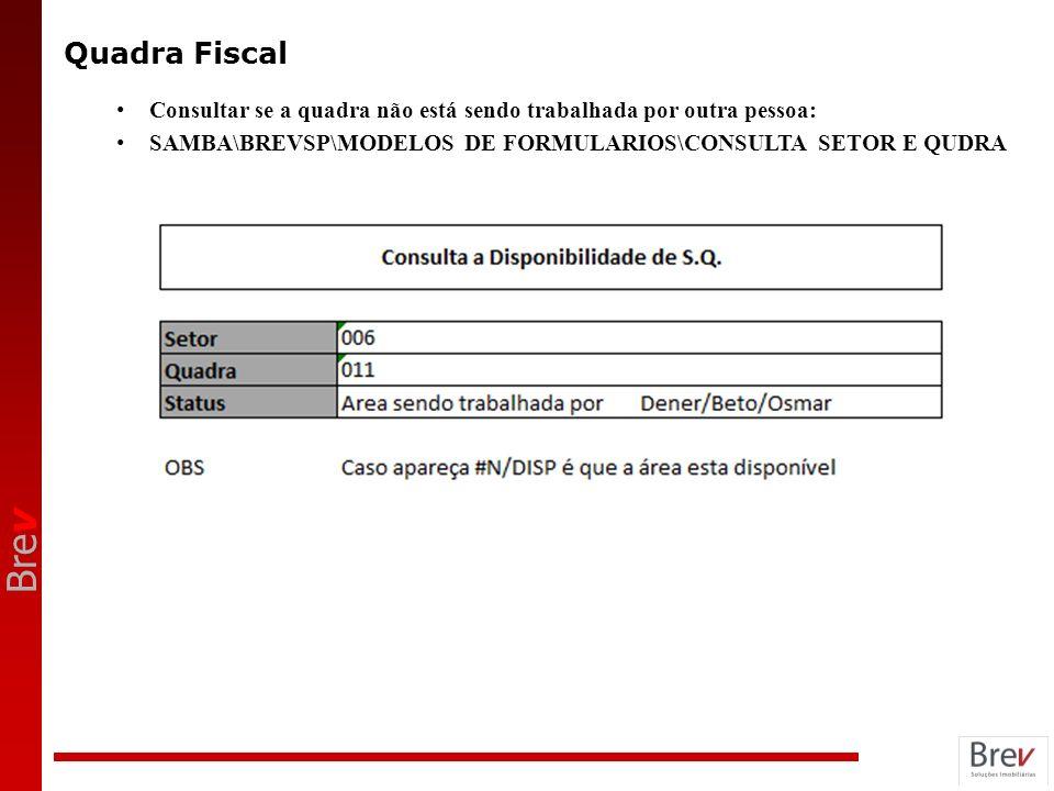 Quadra Fiscal Consultar se a quadra não está sendo trabalhada por outra pessoa: SAMBA\BREVSP\MODELOS DE FORMULARIOS\CONSULTA SETOR E QUDRA.