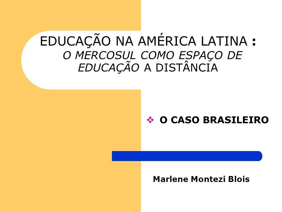 EDUCAÇÃO NA AMÉRICA LATINA : O MERCOSUL COMO ESPAÇO DE EDUCAÇÃO A DISTÂNCIA