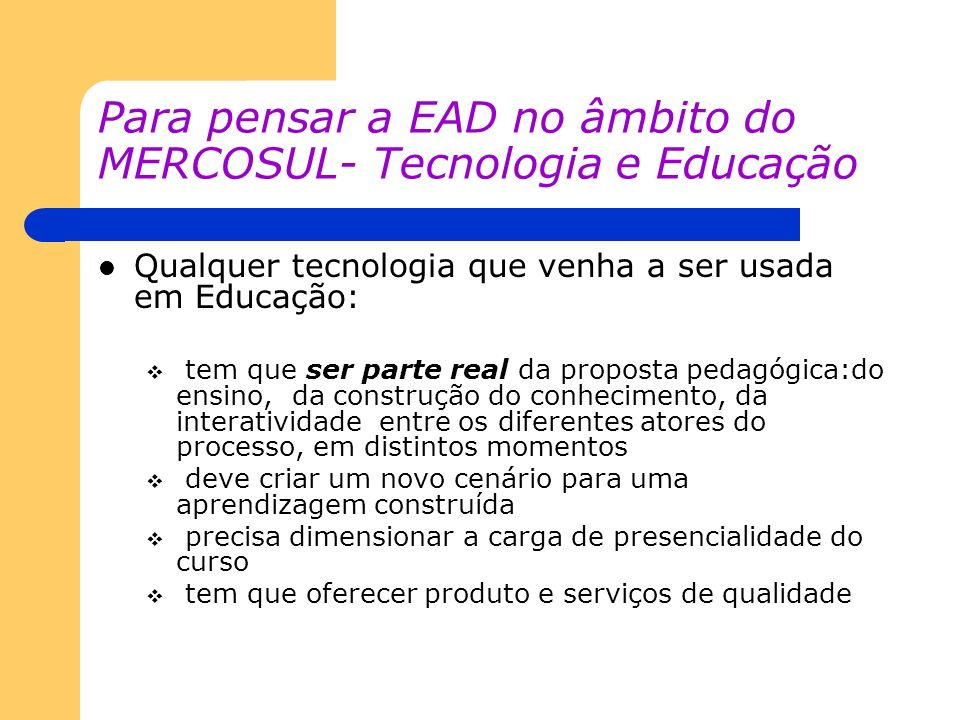 Para pensar a EAD no âmbito do MERCOSUL- Tecnologia e Educação