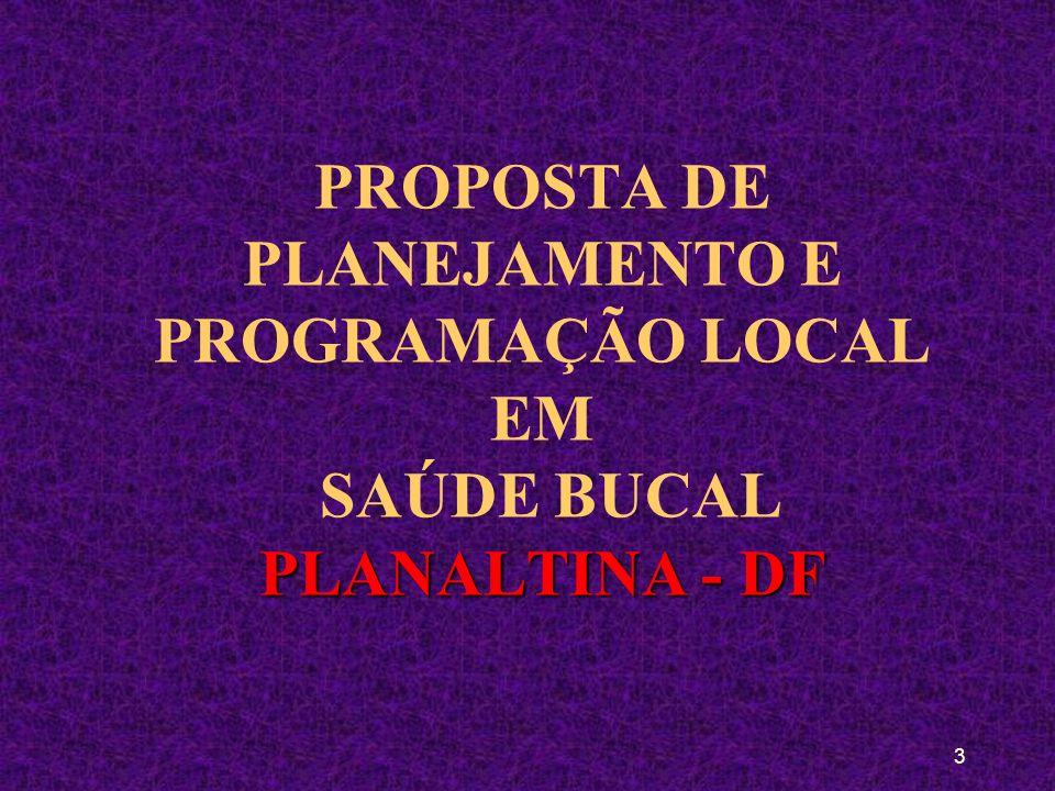 PROPOSTA DE PLANEJAMENTO E PROGRAMAÇÃO LOCAL EM SAÚDE BUCAL PLANALTINA - DF