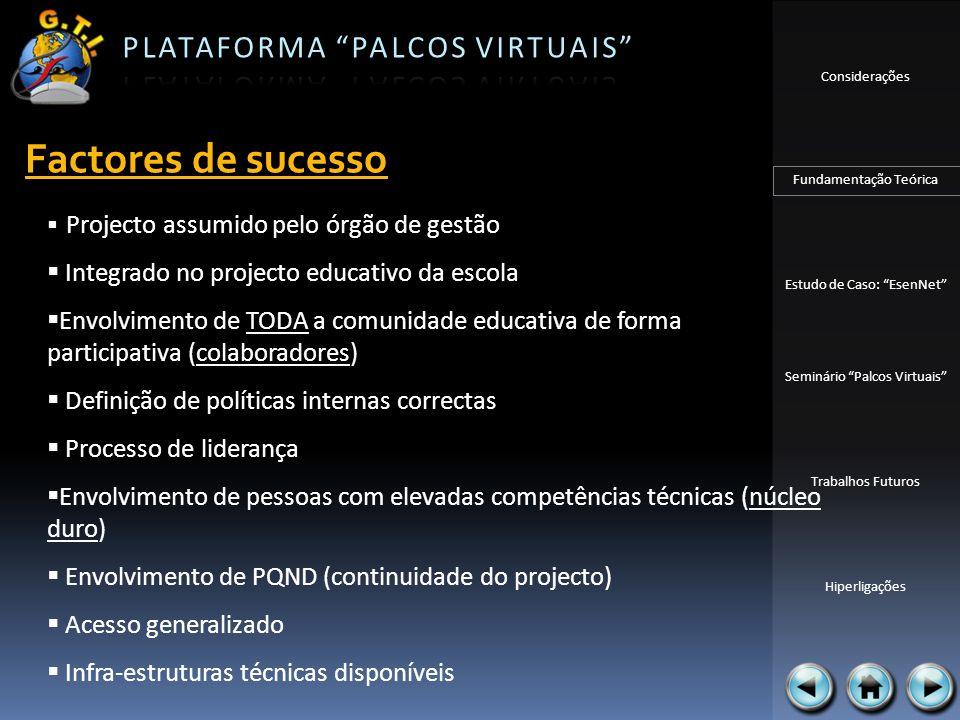 Factores de sucesso Integrado no projecto educativo da escola