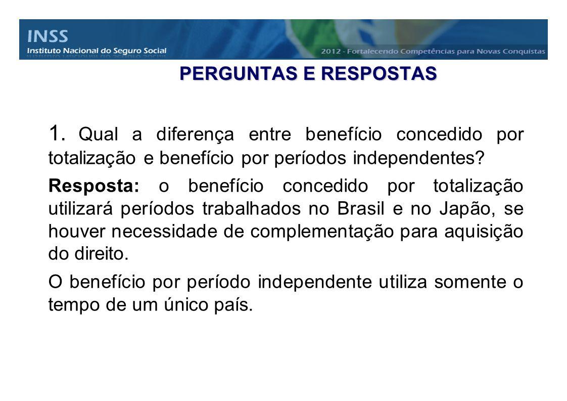 PERGUNTAS E RESPOSTAS Qual a diferença entre benefício concedido por totalização e benefício por períodos independentes