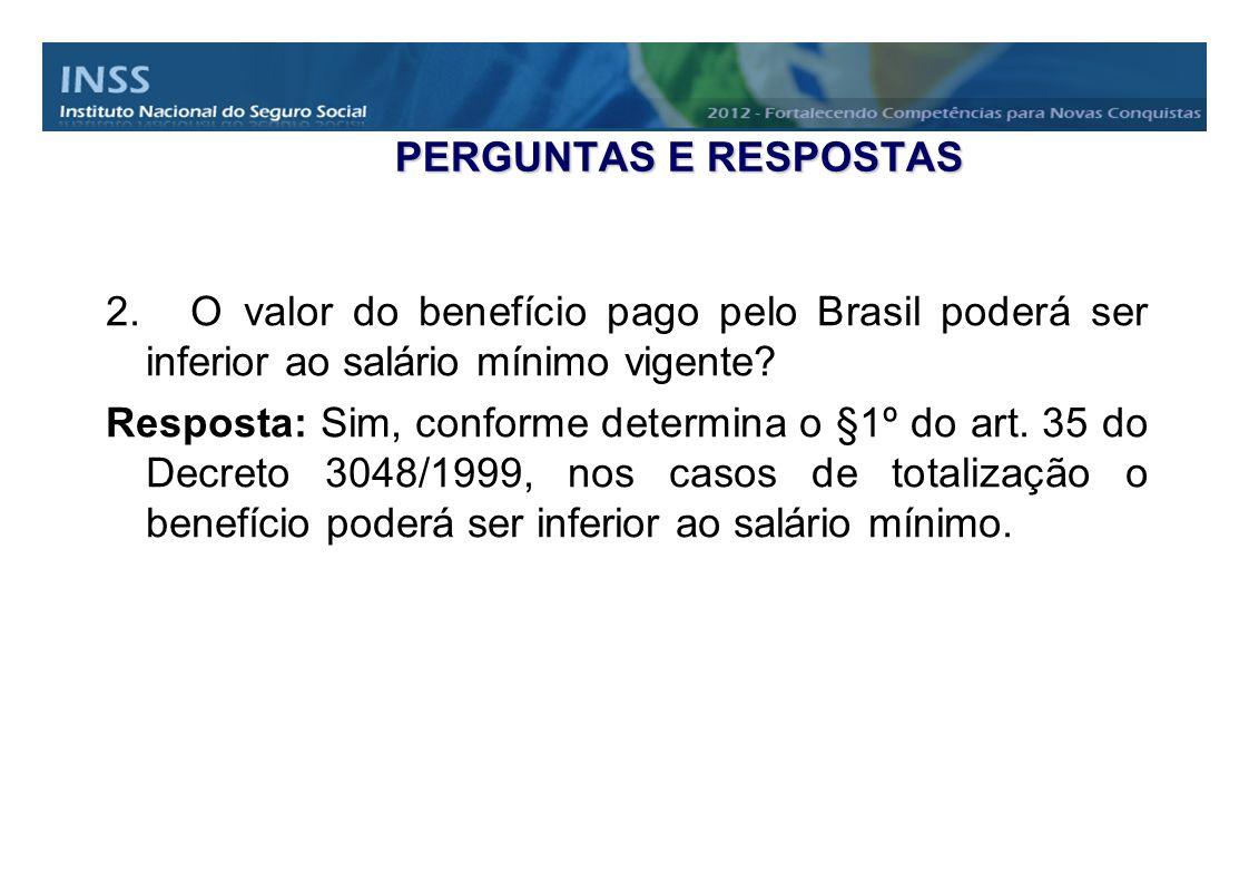 PERGUNTAS E RESPOSTAS O valor do benefício pago pelo Brasil poderá ser inferior ao salário mínimo vigente