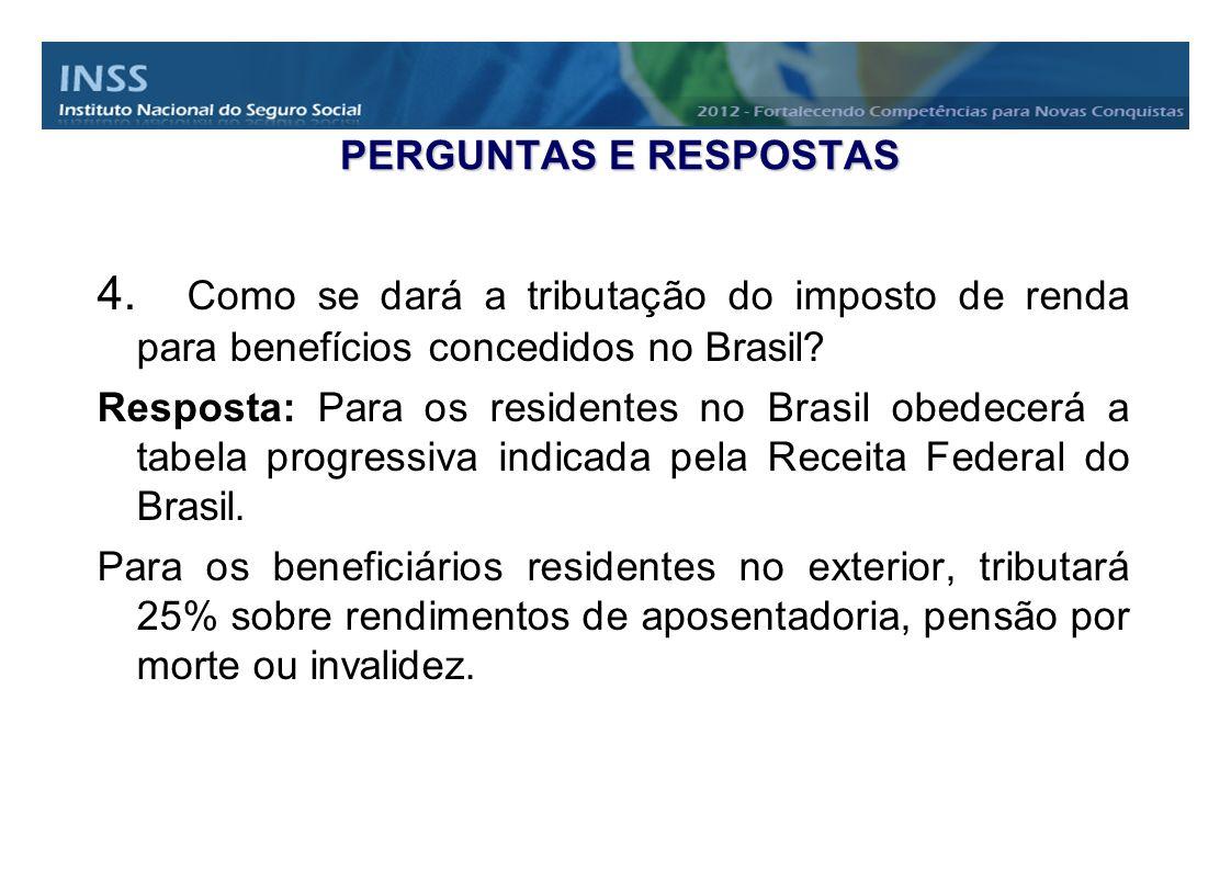 PERGUNTAS E RESPOSTAS Como se dará a tributação do imposto de renda para benefícios concedidos no Brasil