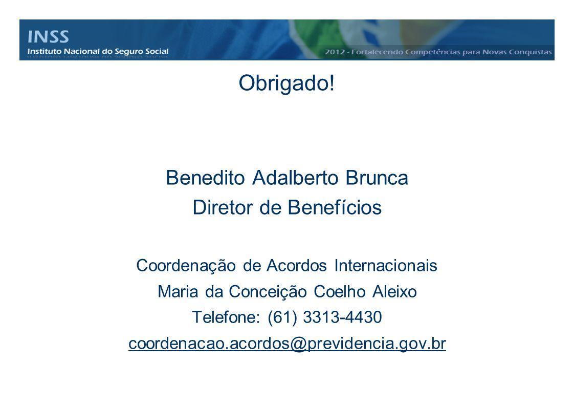 Obrigado! Benedito Adalberto Brunca Diretor de Benefícios