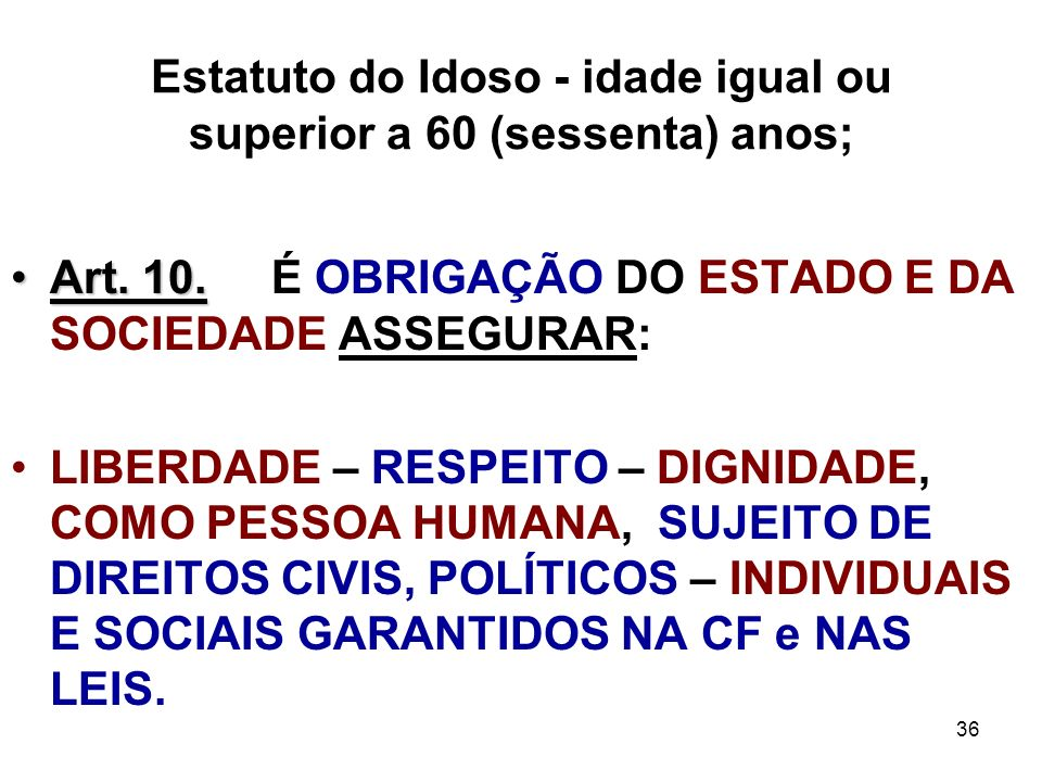 Estatuto do Idoso - idade igual ou superior a 60 (sessenta) anos;