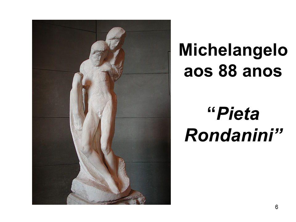 Michelangelo aos 88 anos Pieta Rondanini