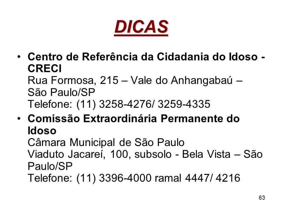 DICAS Centro de Referência da Cidadania do Idoso - CRECI Rua Formosa, 215 – Vale do Anhangabaú – São Paulo/SP Telefone: (11) 3258-4276/ 3259-4335.