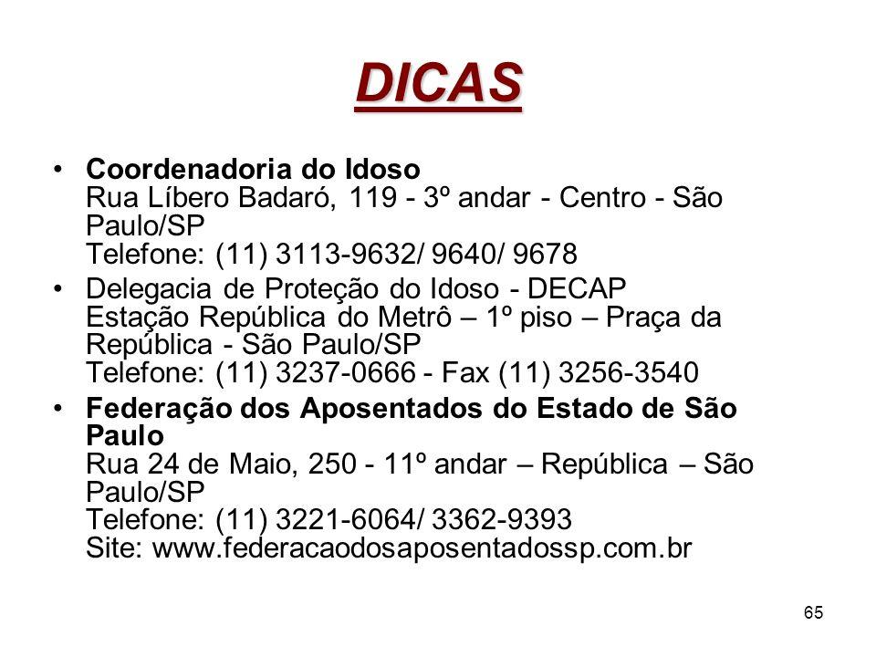 DICAS Coordenadoria do Idoso Rua Líbero Badaró, 119 - 3º andar - Centro - São Paulo/SP Telefone: (11) 3113-9632/ 9640/ 9678.