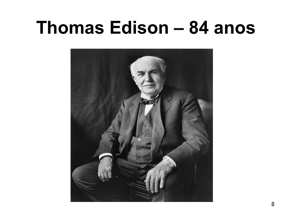 Thomas Edison – 84 anos