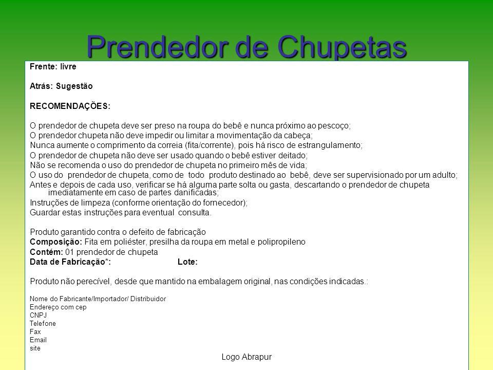 Prendedor de Chupetas Frente: livre Atrás: Sugestão RECOMENDAÇÕES: