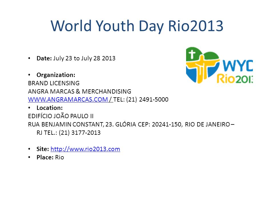 World Youth Day Rio2013 Date: July 23 to July 28 2013 Organization: