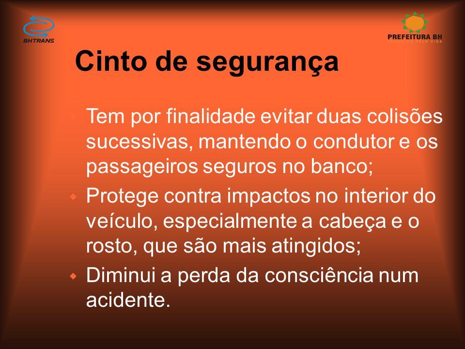 Cinto de segurança Tem por finalidade evitar duas colisões sucessivas, mantendo o condutor e os passageiros seguros no banco;