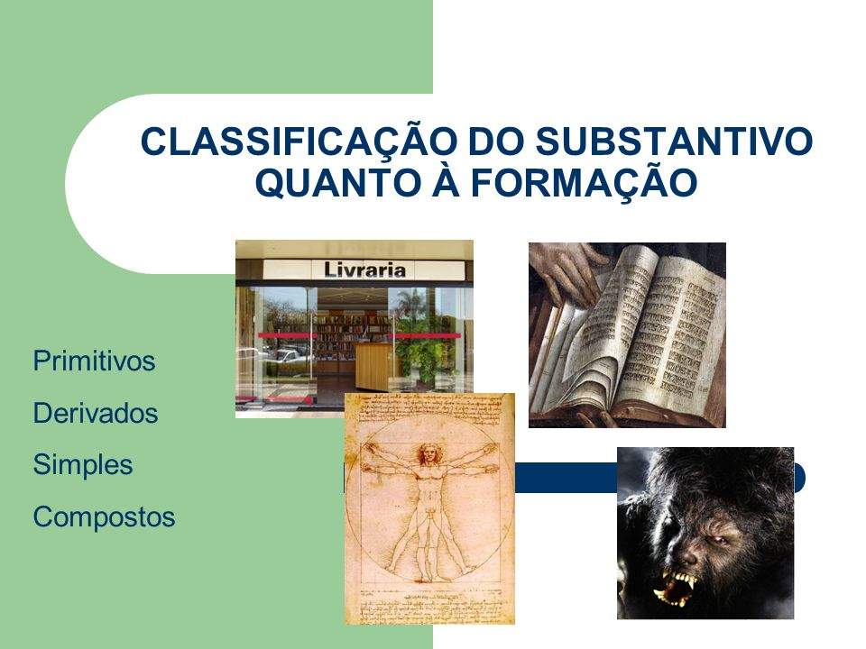 CLASSIFICAÇÃO DO SUBSTANTIVO QUANTO À FORMAÇÃO