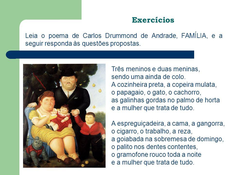 Exercícios Leia o poema de Carlos Drummond de Andrade, FAMÍLIA, e a seguir responda às questões propostas.