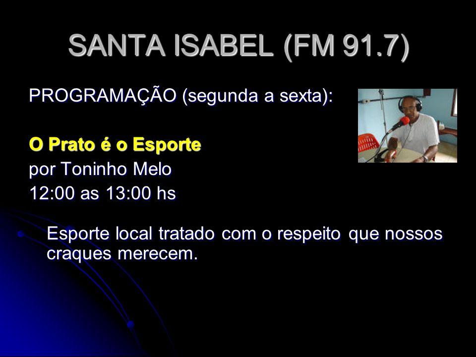SANTA ISABEL (FM 91.7) PROGRAMAÇÃO (segunda a sexta):