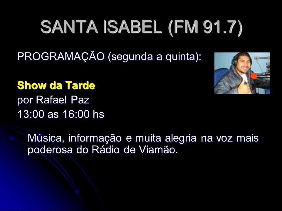 SANTA ISABEL (FM 91.7) PROGRAMAÇÃO (segunda a quinta): Show da Tarde