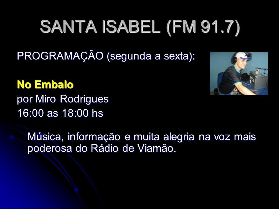 SANTA ISABEL (FM 91.7) PROGRAMAÇÃO (segunda a sexta): No Embalo
