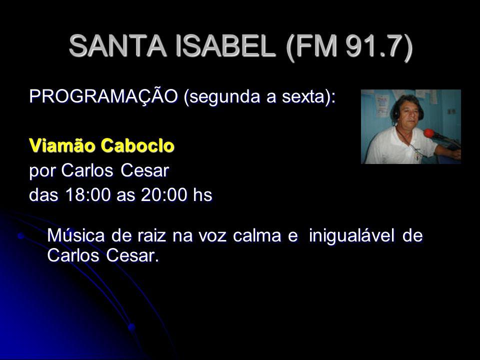 SANTA ISABEL (FM 91.7) PROGRAMAÇÃO (segunda a sexta): Viamão Caboclo