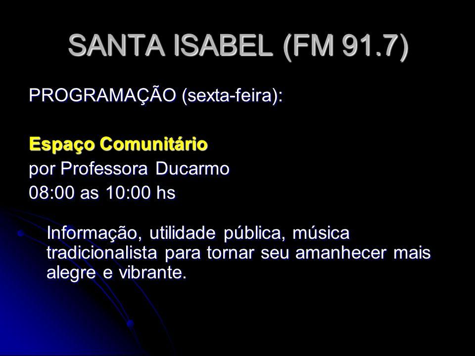 SANTA ISABEL (FM 91.7) PROGRAMAÇÃO (sexta-feira): Espaço Comunitário