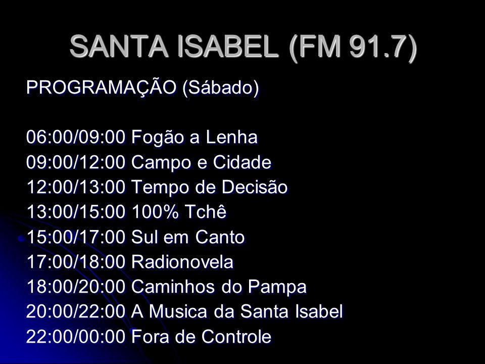 SANTA ISABEL (FM 91.7) PROGRAMAÇÃO (Sábado) 06:00/09:00 Fogão a Lenha