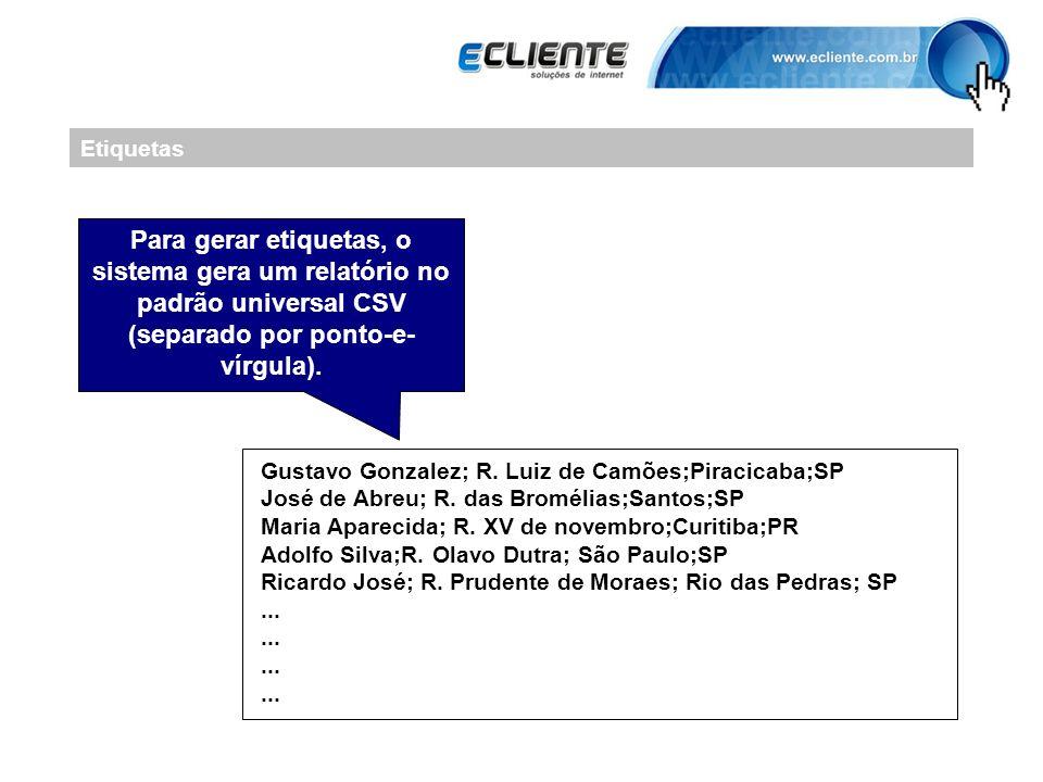 Etiquetas Para gerar etiquetas, o sistema gera um relatório no padrão universal CSV (separado por ponto-e-vírgula).