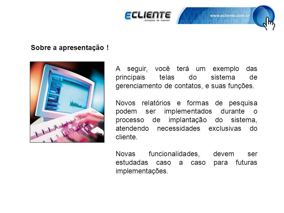 Sobre a apresentação ! A seguir, você terá um exemplo das principais telas do sistema de gerenciamento de contatos, e suas funções.