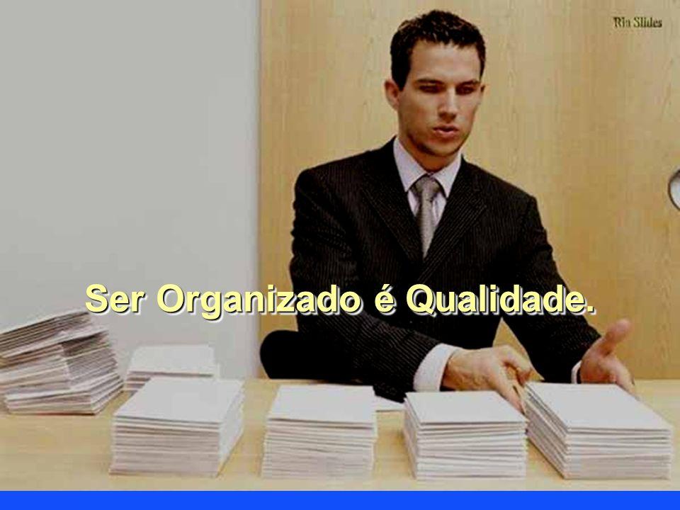 Ser Organizado é Qualidade.