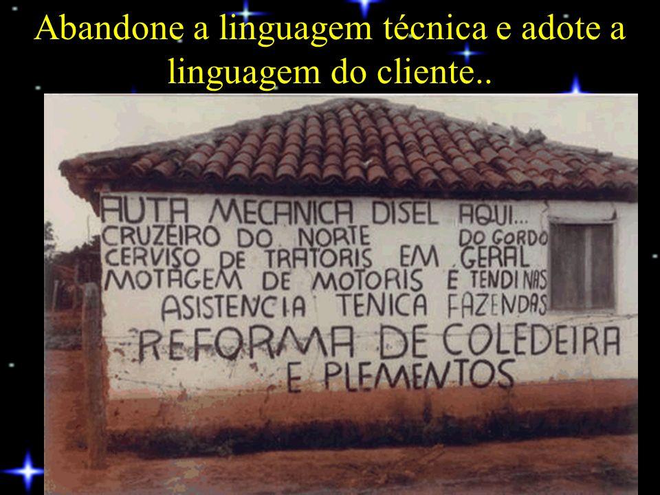 Abandone a linguagem técnica e adote a linguagem do cliente..