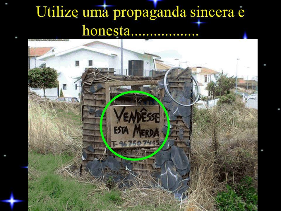 Utilize uma propaganda sincera e honesta..................