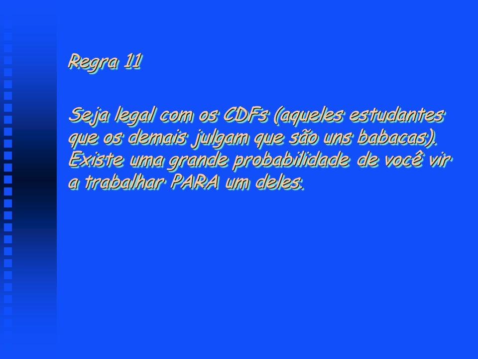 Regra 11 Seja legal com os CDFs (aqueles estudantes. que os demais julgam que são uns babacas).