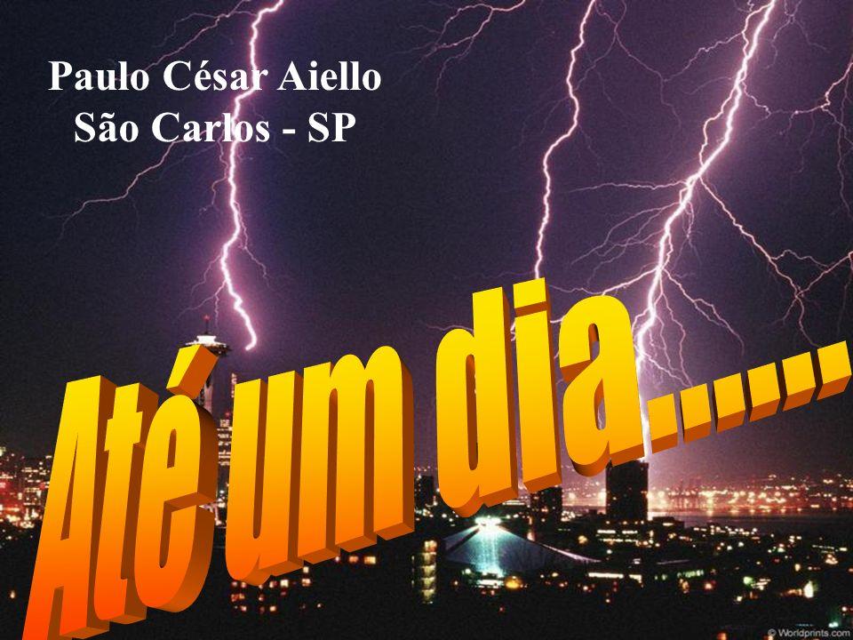 Paulo César Aiello São Carlos - SP Até um dia......