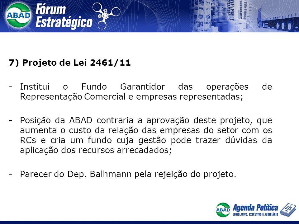 7) Projeto de Lei 2461/11 Institui o Fundo Garantidor das operações de Representação Comercial e empresas representadas;