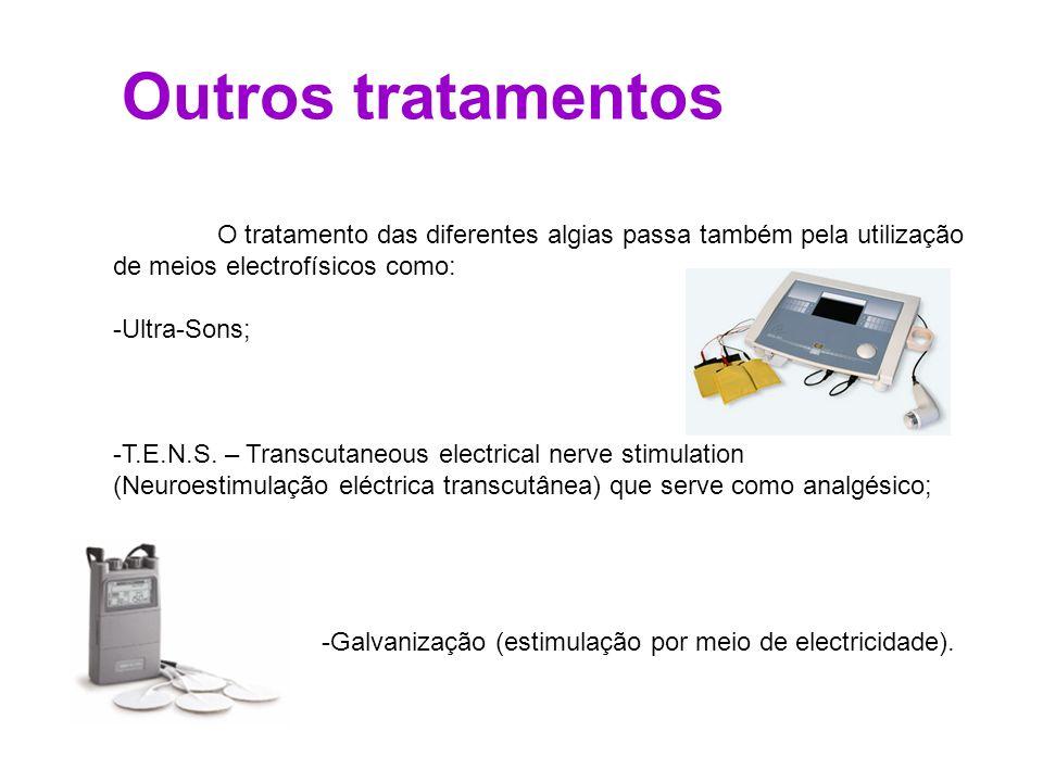 Outros tratamentos O tratamento das diferentes algias passa também pela utilização de meios electrofísicos como: