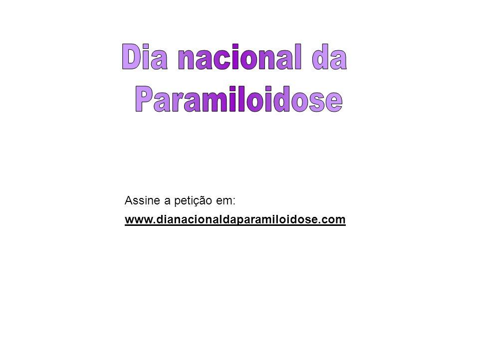 Dia nacional da Paramiloidose Assine a petição em: