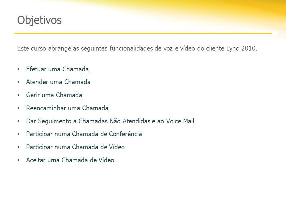 Objetivos Este curso abrange as seguintes funcionalidades de voz e vídeo do cliente Lync 2010. Efetuar uma Chamada.