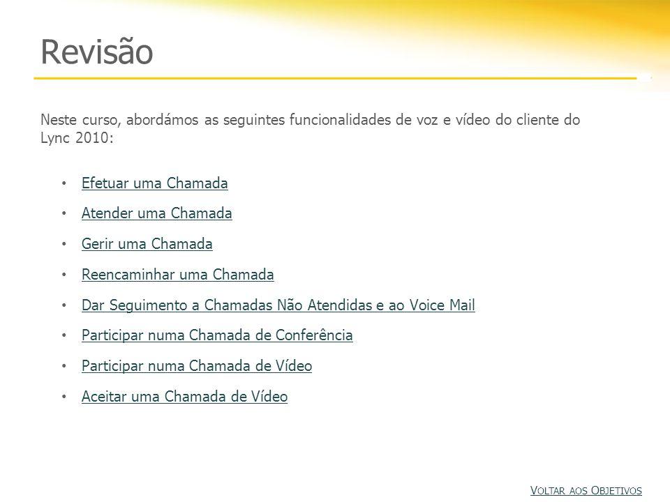 Revisão Neste curso, abordámos as seguintes funcionalidades de voz e vídeo do cliente do Lync 2010: