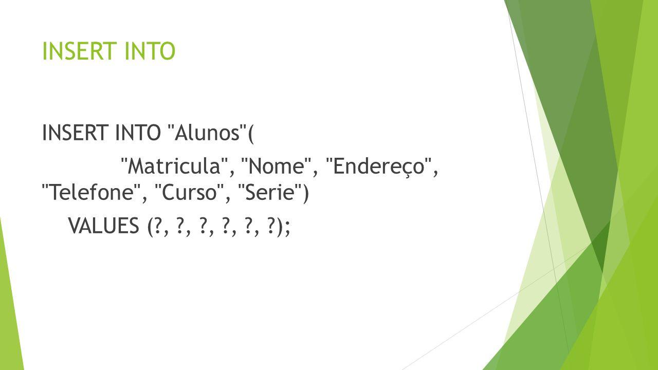 INSERT INTO INSERT INTO Alunos ( Matricula , Nome , Endereço , Telefone , Curso , Serie ) VALUES ( , , , , , );