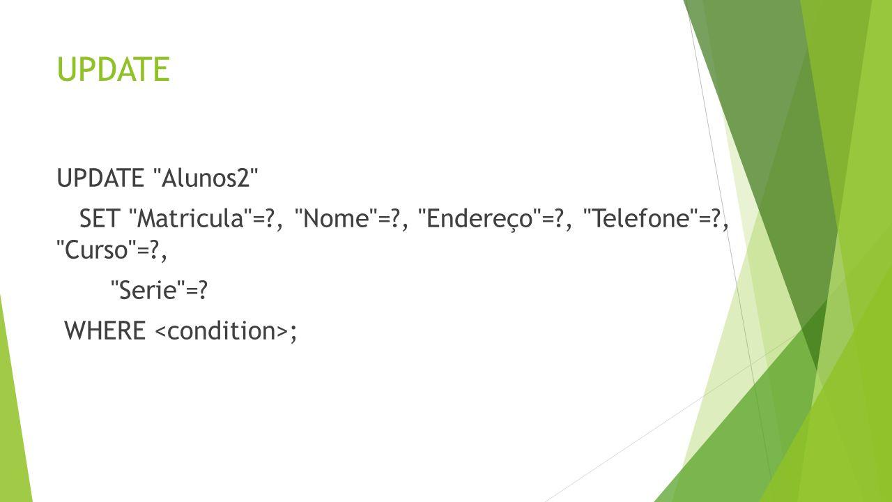 UPDATE UPDATE Alunos2 SET Matricula = , Nome = , Endereço = , Telefone = , Curso = , Serie =.