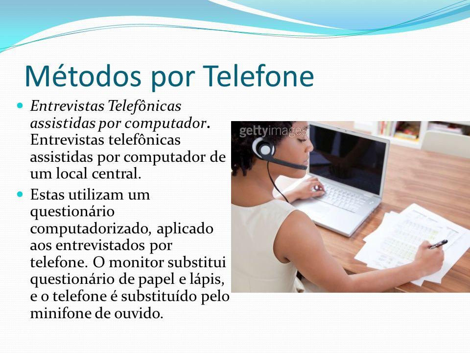 Métodos por Telefone Entrevistas Telefônicas assistidas por computador. Entrevistas telefônicas assistidas por computador de um local central.