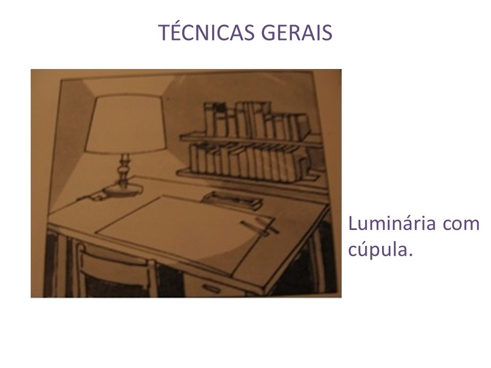 TÉCNICAS GERAIS Luminária com cúpula.