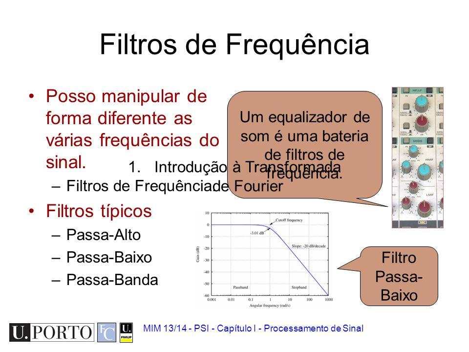 Filtros de Frequência Posso manipular de forma diferente as várias frequências do sinal. Filtros de Frequência.