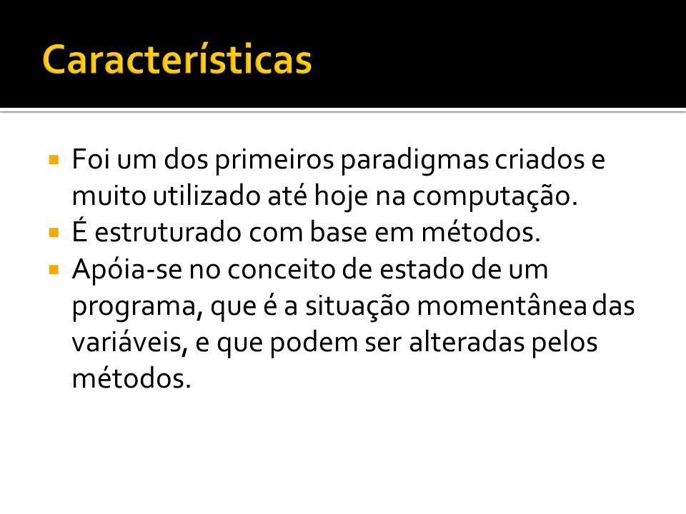 Características Foi um dos primeiros paradigmas criados e muito utilizado até hoje na computação. É estruturado com base em métodos.