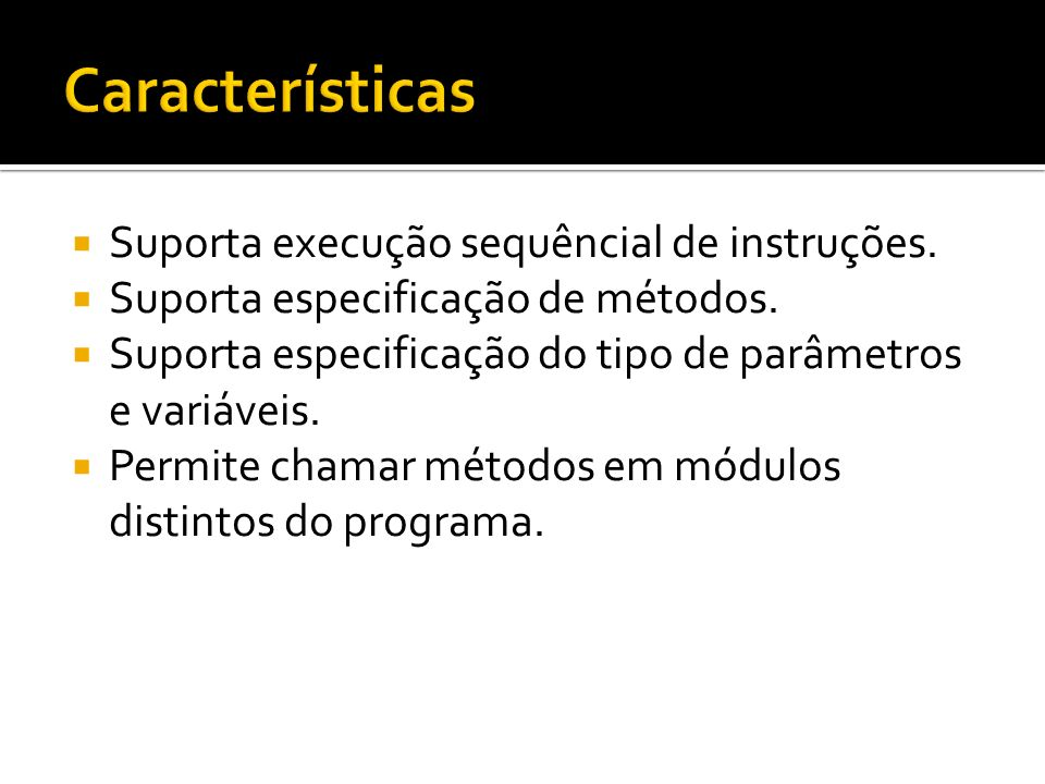 Características Suporta execução sequêncial de instruções.