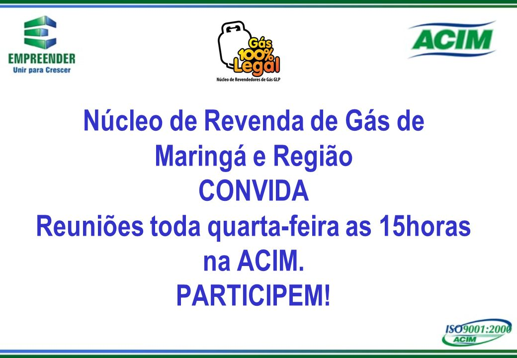Núcleo de Revenda de Gás de Maringá e Região CONVIDA Reuniões toda quarta-feira as 15horas na ACIM.