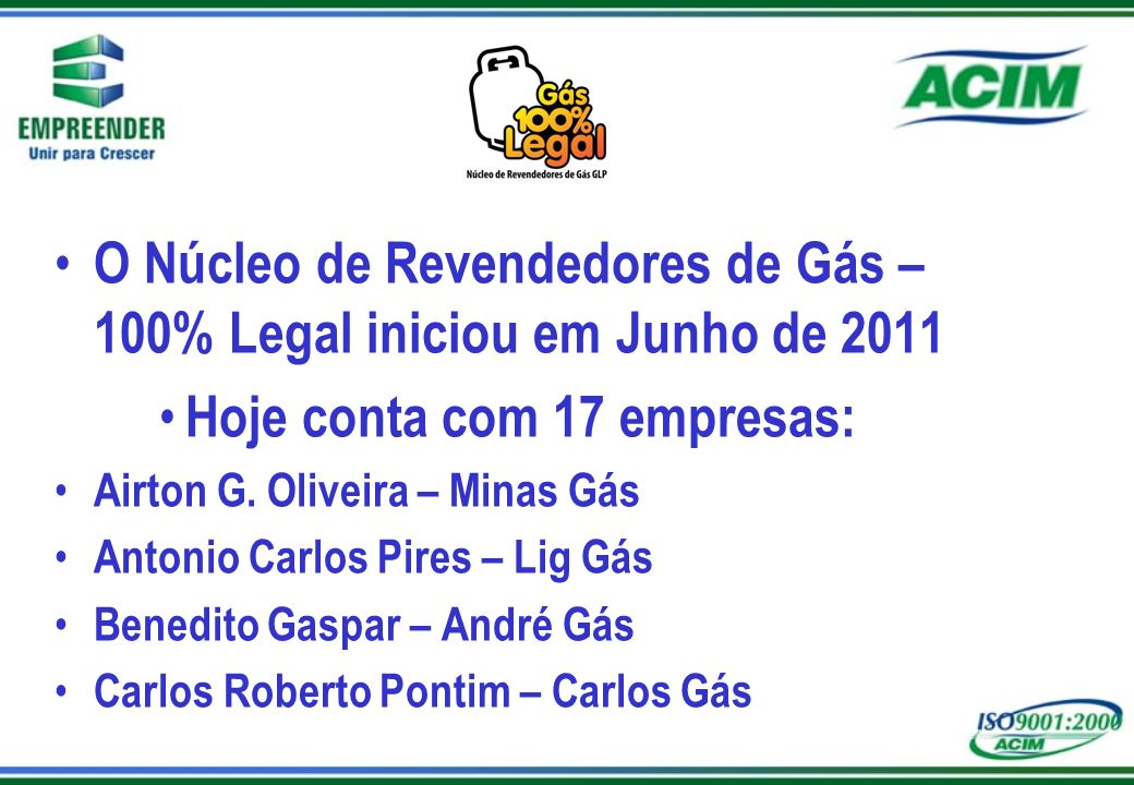 O Núcleo de Revendedores de Gás – 100% Legal iniciou em Junho de 2011